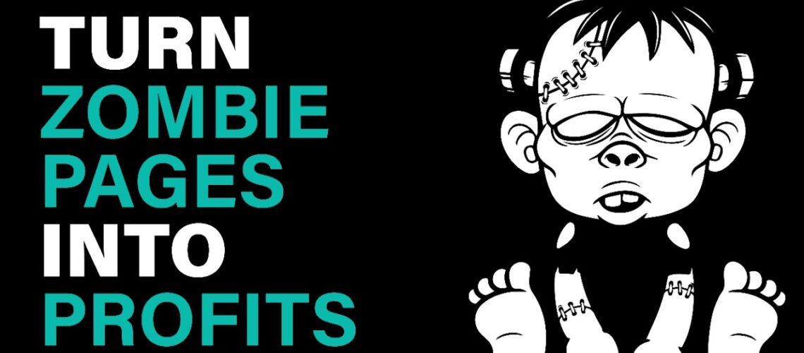 Turn Zombie pages into profit